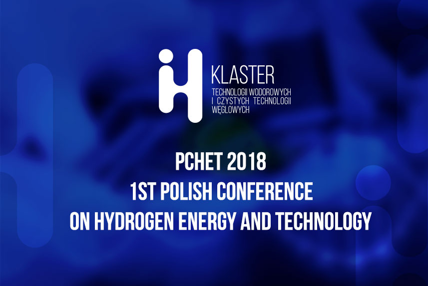 1st POLISH CONFERENCE ON HYDROGEN ENERGY AND TECHNOLOGY (PCHET 2018) ZAKOŃCZONA